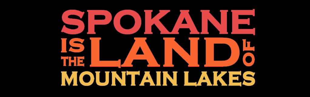 Spokane is the Land of Mountain Lakes